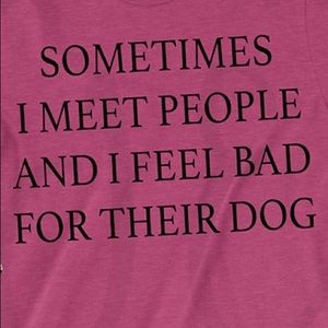 Sometimes I meet people feel bad for their dog